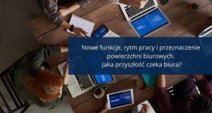 Nowe funkcje, rytm pracy i przeznaczenie powierzchni biurowych.  Jaka przyszłość czeka biura?