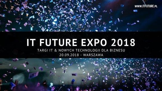 VI edycja IT Future Expo – TARGI IT & NOWYCH TECHNOLOGII DLA BIZNESU